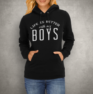 Life is better with my boys hoodie